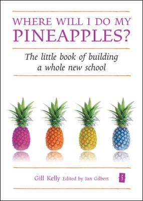 Where Will I Do My Pineapples?: The Little Book of Building a Whole New School 9781845906962