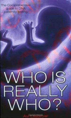 Who Is Really Who?: The Comprehensive Guide to DNA Paternity Testing 9781844542260