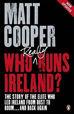 Who Really Runs Ireland?: The Story of the Elite Who Led Ireland from Bust to Boom ... and Back Again