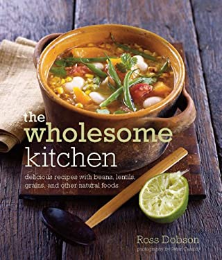 Wholesome Kitchen: Delicious Recipes with Beans, Lentils, Grains, and Other Natural Foods 9781849750356