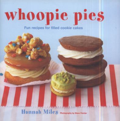 Whoopie Pies: Fun Recipes for Filled Cookie Cakes 9781849750936