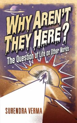 Why Aren't They Here: The Question of Life on Other Worlds 9781840468069