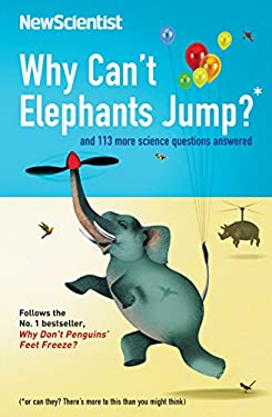 Why Can't Elephants Jump?: And 101 Other Questions and 113 Other Tantalising Science Questions 9781846683985