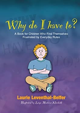 Why Do I Have To?: A Book for Children Who Find Themselves Frustrated by Everyday Rules 9781843108917