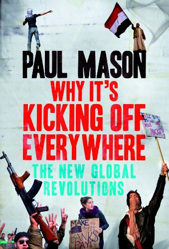 Why It's Kicking Off Everywhere: The New Global Revolutions 9781844678518
