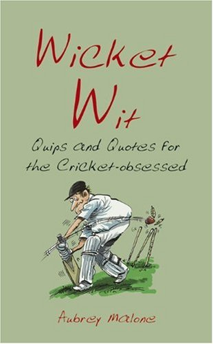 Wicket Wit: Quips and Quotes for the Cricket Obsessed 9781840245417