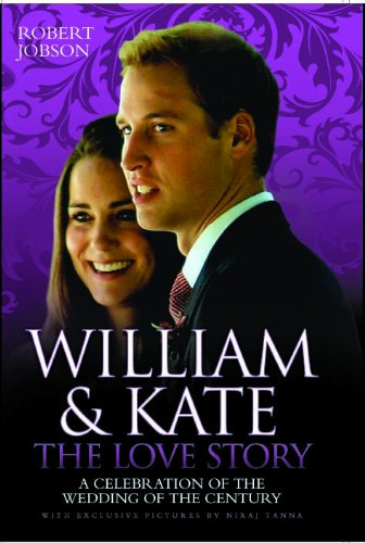 William & Kate: The Love Story: A Celebration of the Wedding of the Century 9781844547364