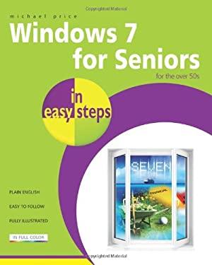 Windows 7 for Seniors in Easy Steps: For the Over 50s 9781840783865