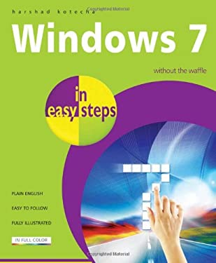 Windows 7 in Easy Steps: Without the Waffle 9781840783810