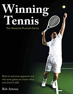 Winning Tennis - The Smarter Player's Guide: How to Read Your Opponent and Win More Games No Matter What Level of Skill 9781845434700
