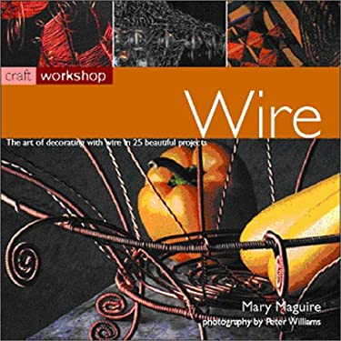 Wire: The Art of Decorating with Wire in 25 Beautiful Projects 9781842155868