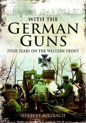 With the German Guns: Four Years on the Western Front 9781848848641