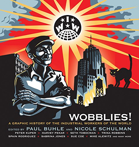 Wobblies!: A Graphic History of the Industrial Workers of the World 9781844675258