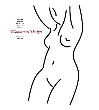 Woman as Design: Before, Behind, Between, Above, Below 9781840915327