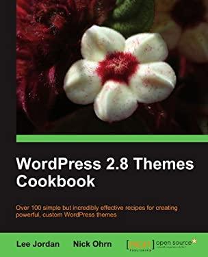 Wordpress 2.8 Themes Cookbook - Ohrn, Nick / Jordan, Lee