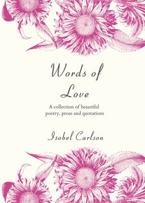 Words of Love: A Collection of Beautiful Poetry, Prose and Quotations 9781840247176