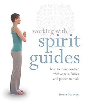 Working with Spirit Guides: How to Make Contact with Angels, Fairies and Power Animals 9781841813332