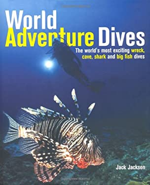World Adventure Dives: The World's Most Exciting Wreck, Cave, Shark and Big Fish Dives 9781847735416