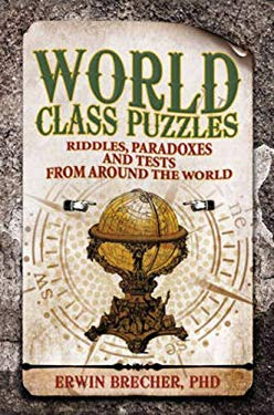World Class Puzzles: Riddles, Paradoxes and Brainteasers from Around the World 9781847327277