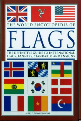 World Encyclopedia of Flags: The Definitive Guide to International Flags, Banners, Standards and Ensigns 9781844768950