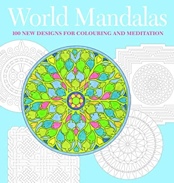 World Mandalas: 100 New Designs for Coloring and Meditation 9781841812571