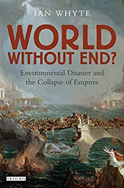 World Without End: Environmental Disaster and the Collapse of Empires 9781845110550