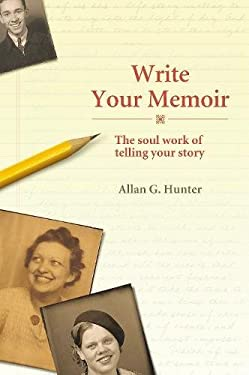 Write Your Memoir: The Soul Work of Telling Your Story 9781844091775