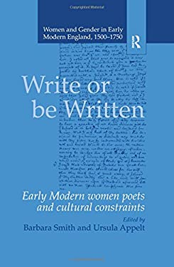 Write or be Written: Early Women Poets and Cultural Constraints 9781840142884