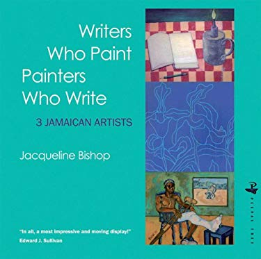 Writers Who Paint Painters Who Write: 3 Jamaican Artists 9781845230647