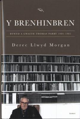 Y Brenhinbren - Bywyd a Gwaith Thomas Parry 1904-1985 9781848517219