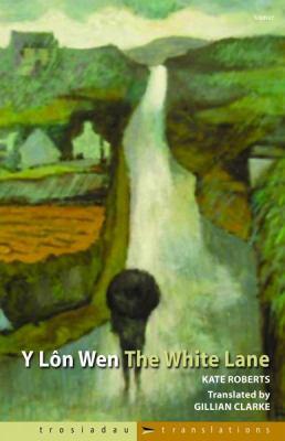 Y Ln Wen: Darn O Hunangofiant = the White Lane: A Fragment of Autobiography 9781848510166