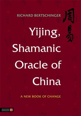 Yijing, Shamanic Oracle of China: A New Book of Change 9781848190832
