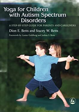 Yoga for Children with Autism Spectrum Disorders: A Step-By-Step Guide for Parents and Caregivers 9781843108177
