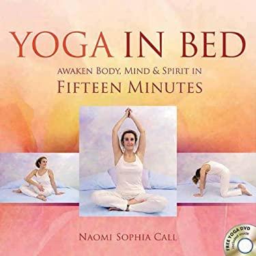 Yoga in Bed: Awaken Body, Mind & Spirit in Fifteen Minutes 9781844095315