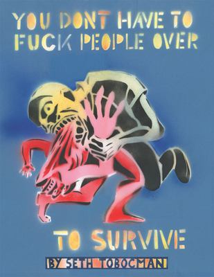 You Don't Have to Fuck People Over to Survive 9781849350044