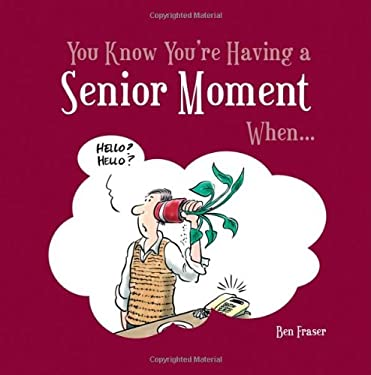 You Know You're Having a Senior Moment When . . . 9781849530736
