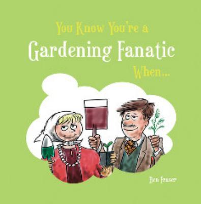 You Know You're a Gardening Fanatic When . . . 9781849530705