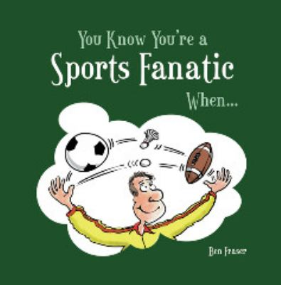 You Know You're a Sports Fanatic When... 9781849531672