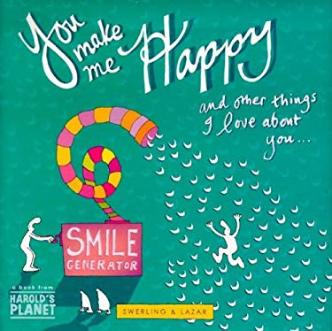 You Make Me Happy and Other Things I Love about You (Harold's Planet) Lisa Swerling and Ralph Lazar