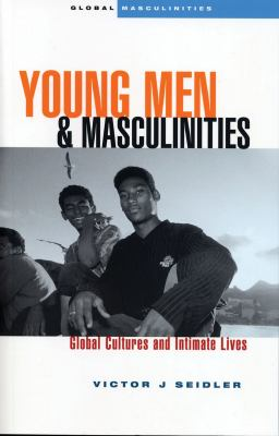 Young Men and Masculinities: Global Cultures and Intimate Lives 9781842778074