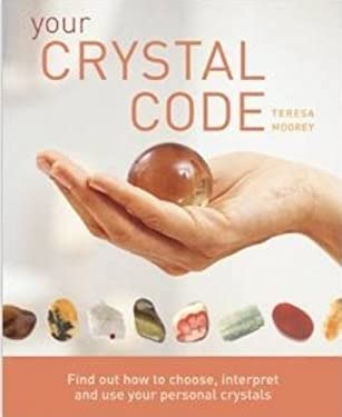 Your Crystal Code: Find Out How to Choose, Interpret and Use Your Personal Crystals 9781841813103
