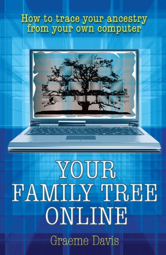 Your Family Tree Online: How to Trace Your Ancestry from Your Own Computer 9781845283445