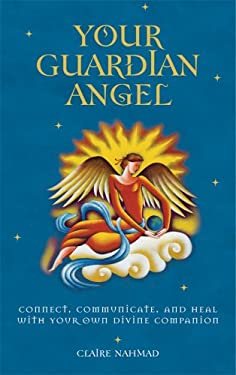 Your Guardian Angel: Connect, Communicate, and Heal with Your Own Divine Companion 9781842931424