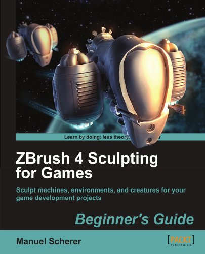 Zbrush 4 Sculpting for Games: Beginner's Guide 9781849690805