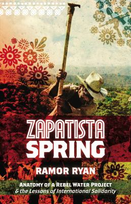 Zapatista Spring: Anatomy of a Rebel Water Project & the Lessons of International Solidarity 9781849350723