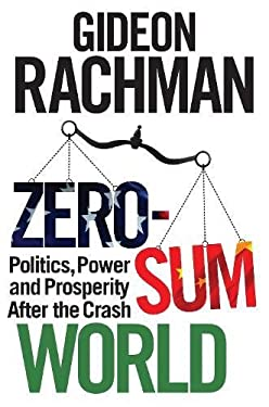 Zero-Sum World: Politics, Power and Prosperity After the Crash 9781848877023