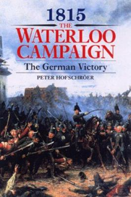 1815 : The Waterloo Campaign, the German Victory
