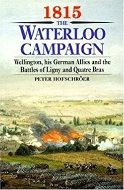 1815 the Waterloo Campaign: Wellington, His German Allies and the Battles of Ligny and Quatre Bras 9781853673047