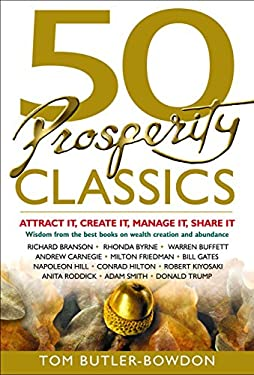 50 Prosperity Classics: Attract It, Create It, Manage It, Share It: Wisdom from the Best Books on Wealth Creation and Abundance 9781857885040