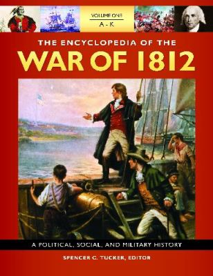 The Encyclopedia of the War of 1812 [3 Volumes]: A Political, Social, and Military History 9781851099566